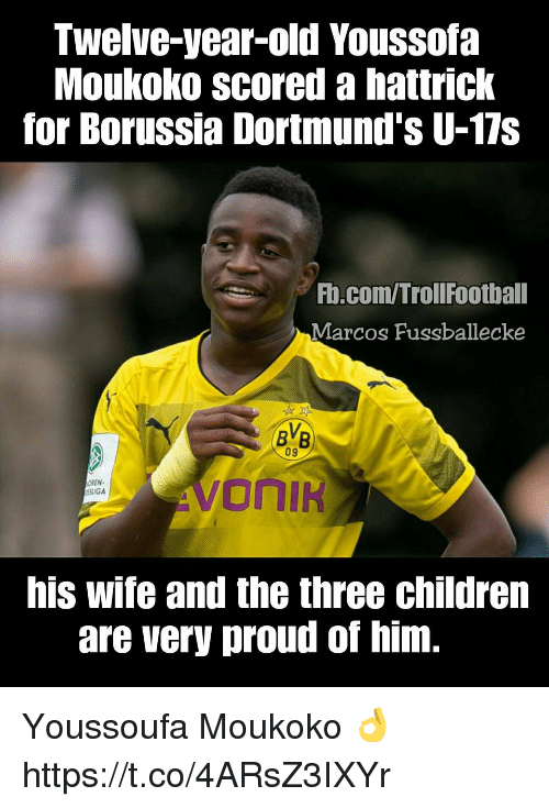 Children, Memes, and fb.com: Twelve-year-old Youssofa  Moukoko scored a hattrick  for Borussia Dortmund's U-17s  Fb.com/TrollFootball  Marcos Fussballecke  09  REN  SLIGA  his wife and the three children  are very proud of him. Youssoufa Moukoko 👌 https://t.co/4ARsZ3IXYr