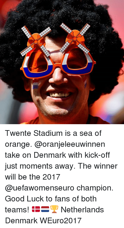 Memes, Denmark, and Good: Twente Stadium is a sea of orange. @oranjeleeuwinnen take on Denmark with kick-off just moments away. The winner will be the 2017 @uefawomenseuro champion. Good Luck to fans of both teams! 🇩🇰🇳🇱🏆 Netherlands Denmark WEuro2017