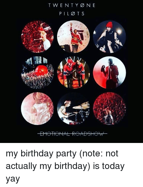 twenty one pilots my birthday party note not actually my birthday is