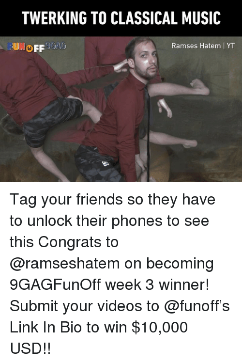 Friends, Memes, and Music: TWERKING TO CLASSICAL MUSIC  OFF JGA  Ramses Hatem | YT Tag your friends so they have to unlock their phones to see this Congrats to @ramseshatem on becoming 9GAGFunOff week 3 winner! Submit your videos to @funoff's Link In Bio to win $10,000 USD!!