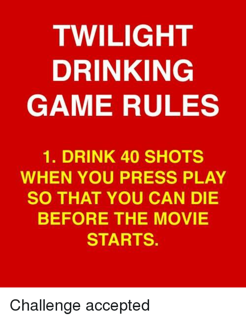 Memes Twilight And TWILIGHT DRINKING GAME RULES 1 DRINK 40 SHOTS