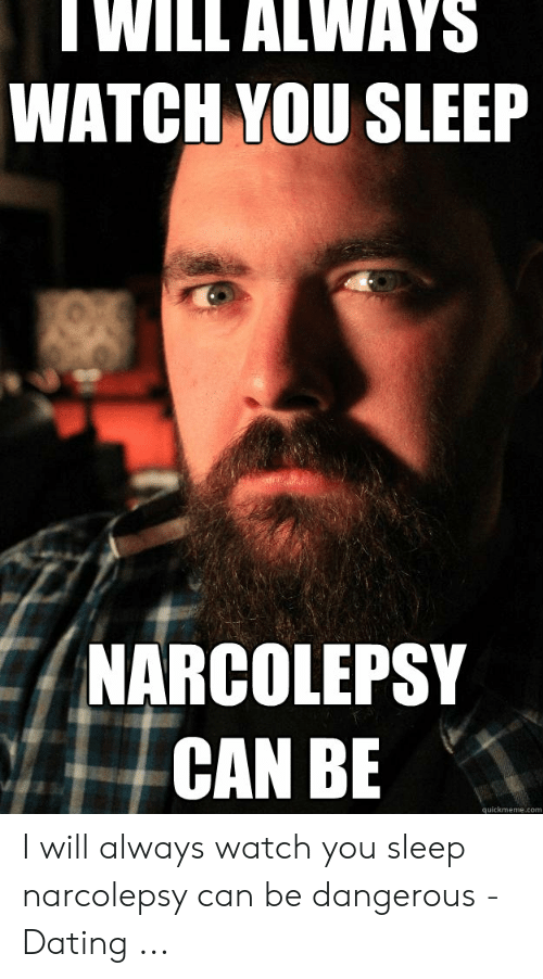 TWILL ALWAYS WATCH YOU SLEEP NARCOLEPSY CAN BE Quickmemecom