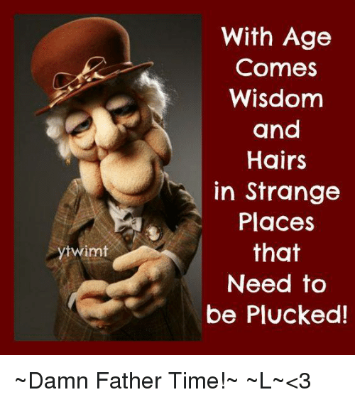 twimt with age comes wisdom and hairs in strange places 10649872 twimt with age comes wisdom and hairs in strange places that need to