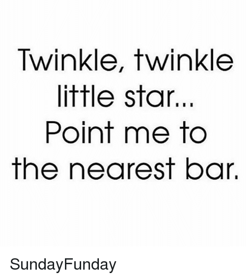 0f64746f0 Twinkle Twinkle Little Star Point Me to the Nearest Bar SundayFunday ...