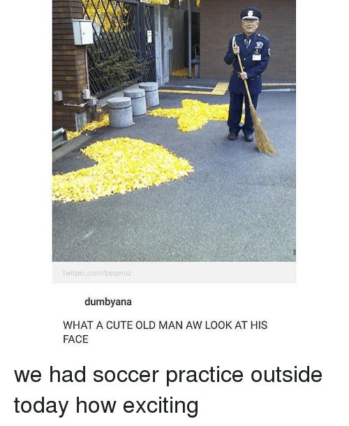 Cute, Memes, and Old Man: twitpic com/begemz  dumbyana  WHAT A CUTE OLD MAN AW LOOK AT HIS  FACE we had soccer practice outside today how exciting