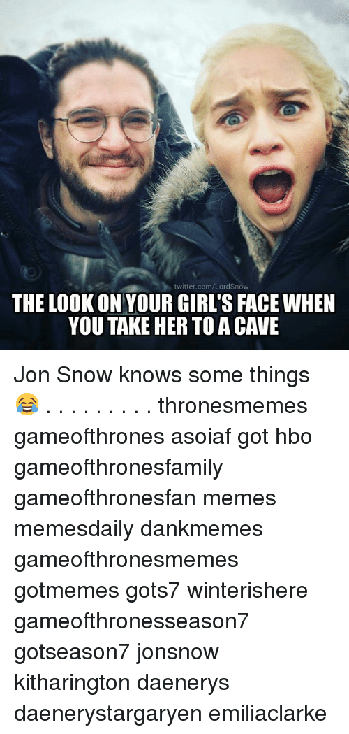 Girls, Hbo, and Memes: twitter.com/LordSnow  THE LOOK ON YOUR GIRL'S FACE WHEN  YOU TAKE HER TOA CAVE Jon Snow knows some things 😂 . . . . . . . . . thronesmemes gameofthrones asoiaf got hbo gameofthronesfamily gameofthronesfan memes memesdaily dankmemes gameofthronesmemes gotmemes gots7 winterishere gameofthronesseason7 gotseason7 jonsnow kitharington daenerys daenerystargaryen emiliaclarke
