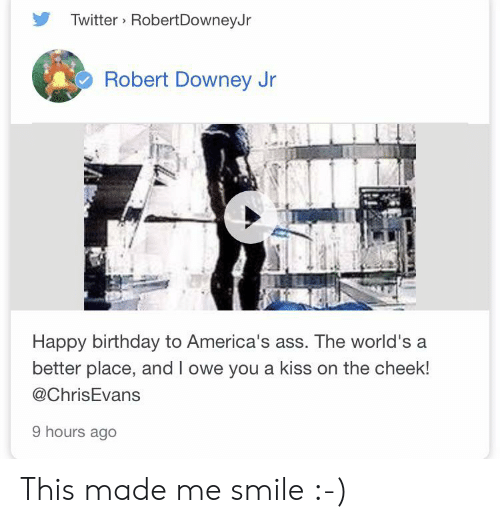 Ass, Birthday, and Reddit: Twitter RobertDowneyJr  Robert Downey Jr  Happy birthday to America's ass. The world's a  better place, and I owe you a kiss on the cheek!  @ChrisEvans  9 hours ago This made me smile :-)