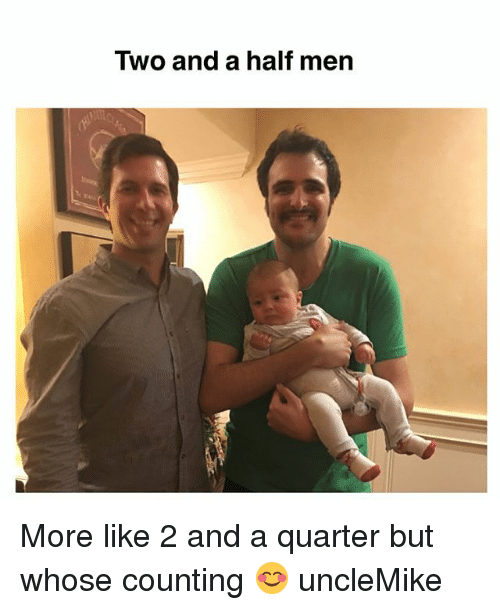 Memes, Two and a Half Men, and 🤖: Two and a half men More like 2 and a quarter but whose counting 😊 uncleMike