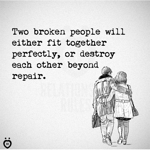 Fit, Beyond, and Will: Two broken people will  either fit together  perfectly, or destroy  each other beyond  repair.