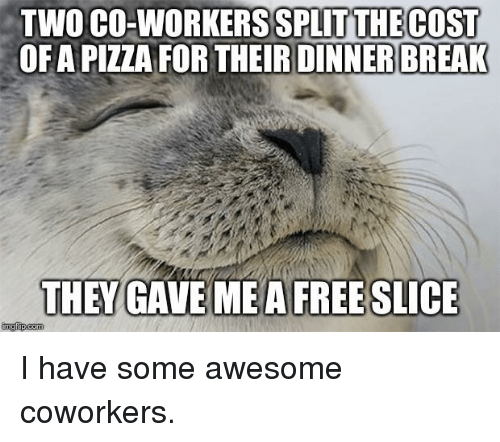 two co workers split thecost ofa pizza for their dinner break 28290244 ✅ 25 best memes about awesome coworkers awesome coworkers memes