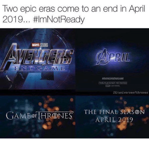 Game of Thrones, April, and Film: Two epic eras come to an end in April  2019 mNotReady  MARVE  UL  #AVENGER SENDGAME  THS FILM İS NOT YET RATED  IG/unáverseofthrones  THE FINAL SEAsO  GAM Bor HRONE  APRIL 2019