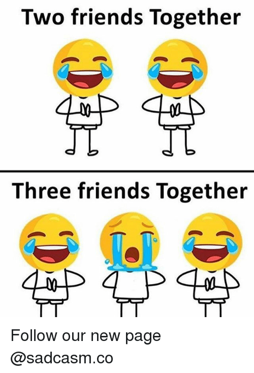 Friends, Memes, and 🤖: Two friends Together  Three friends Together Follow our new page @sadcasm.co