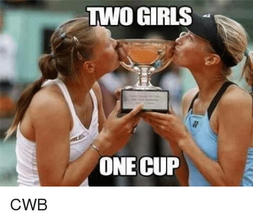 Memes And Two Girls One Cup TWO GIRLS ONE CUP CWB