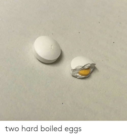 Hard Boiled,  Hard, and  Two: two hard boiled eggs
