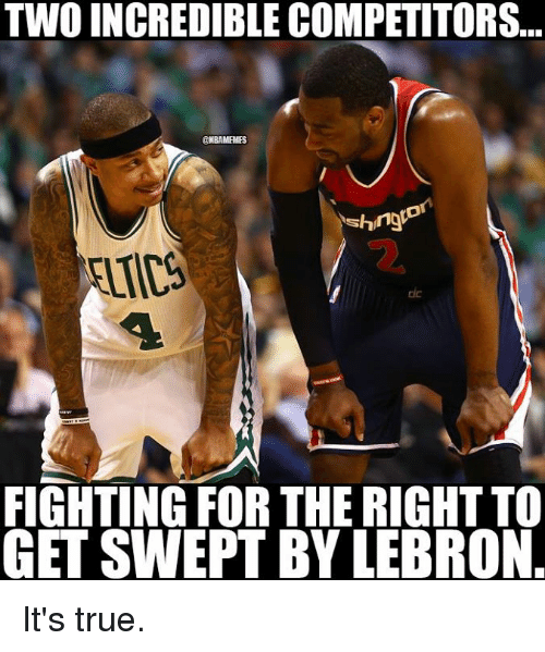 Nba, True, and Lebron: TWO INCREDIBLE COMPETITORS...  CHBAMEHES  shingro  FIGHTING FOR THE RIGHTTO  GET SWEPT BY LEBRON It's true.