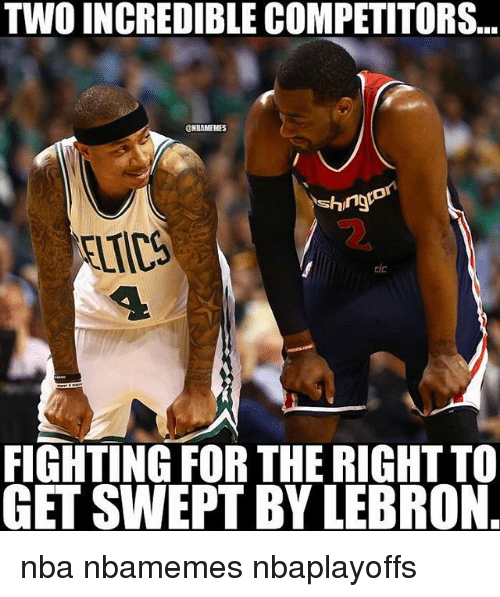 Basketball, Nba, and Sports: TWO INCREDIBLE COMPETITORS...  ONBAMEMES  FIGHTING FOR THE RIGHTTO  GET SWEPT BY LEBRON nba nbamemes nbaplayoffs