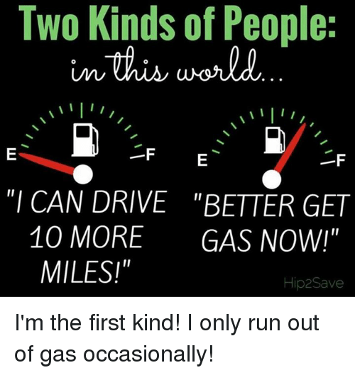 two kinds of people f i can drive better get 10 more gas now miles hip2save i m the first kind i only run out of gas occasionally driving meme on me me two kinds of people f i can drive