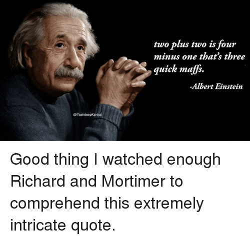 Two Plus Two Is Four Minus One Thats Three Quick Maffs Albert