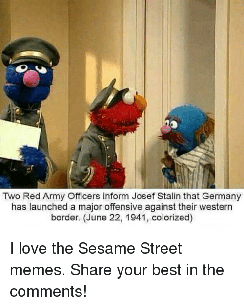 Love, Memes, and Sesame Street: Two Red Army Officers inform Josef Stalin that Germany  has launched a major offensive against their western  border. (June 22, 1941, colorized)