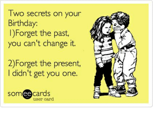 Two Secrets On Your Birthday Forget The Past You Cant Change It