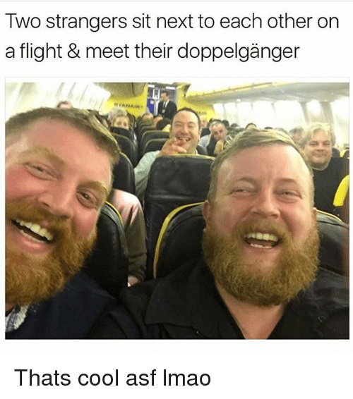 Doppelganger, Lmao, and Memes: Two strangers sit next to each other on  a flight & meet their doppelganger  nvAHAIRe  AIR Thats cool asf lmao