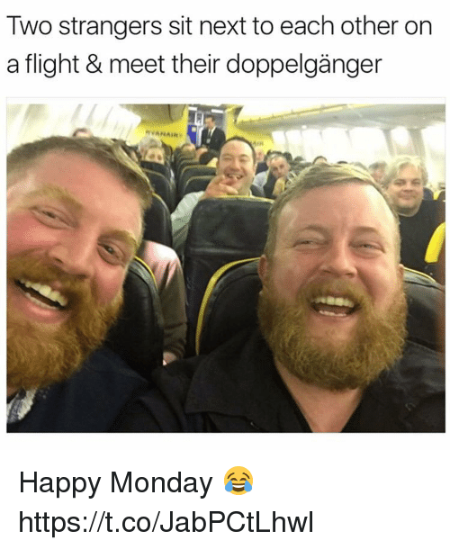Doppelganger, Flight, and Happy: Two strangers sit next to each other on  a flight & meet ther doppelganger  RVANAIR  AIR Happy Monday 😂 https://t.co/JabPCtLhwl