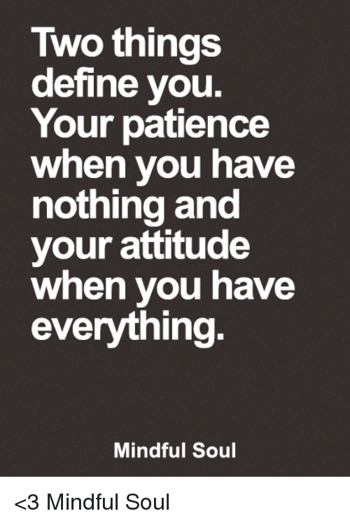 your attitude when you have nothing