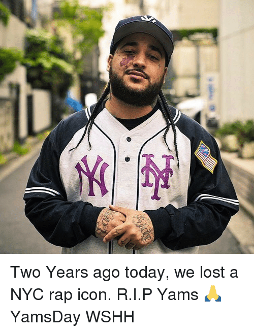 Memes, Yams, and 🤖: Two Years ago today, we lost a NYC rap icon. R.I.P Yams 🙏 YamsDay WSHH