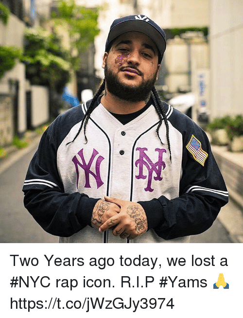 Rap, Yams, and Lost: Two Years ago today, we lost a #NYC rap icon. R.I.P #Yams 🙏 https://t.co/jWzGJy3974