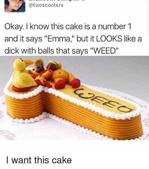 "Weed, Cake, and Dick: @twoscooters  Okay. I know this cake is a number 1  and it says ""Emma,"" but it LOOKS like a  dick with balls that says ""WEED"" I want this cake"