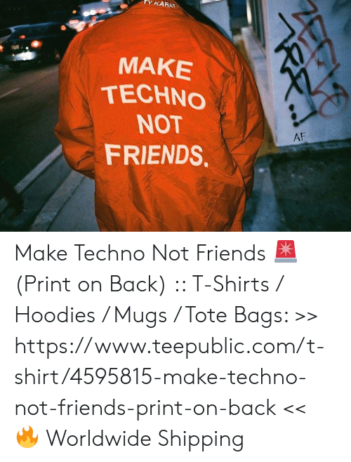 Af, Friends, and Memes: TY KARAT  MAKE  TECHNO  NOT  FRIENDS  AF Make Techno Not Friends 🚨 (Print on Back) :: T-Shirts / Hoodies / Mugs / Tote Bags: >> https://www.teepublic.com/t-shirt/4595815-make-techno-not-friends-print-on-back << 🔥 Worldwide Shipping