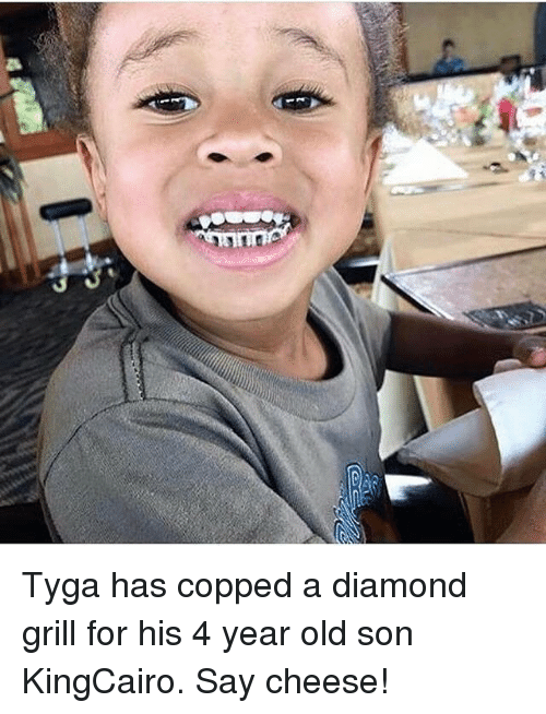 my 4 year old said a 4 letter word tyga has copped a grill for his 4 year 38399