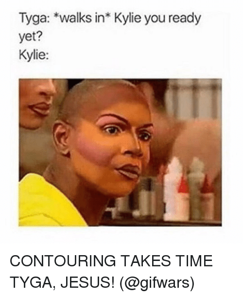 tyga walks in kylie you ready yet kylie contouring takes 12430141 ✅ 25 best memes about contour contour memes