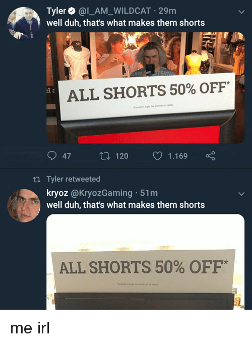 Tyler 29m Well Duh Thats What Makes Them Shorts Ays Erna All Shorts