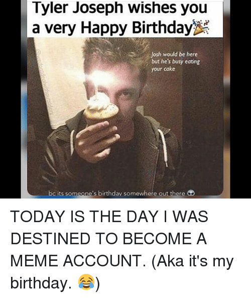 Memes Happy Birthday And Cake Tyler Joseph Wishes You A Very