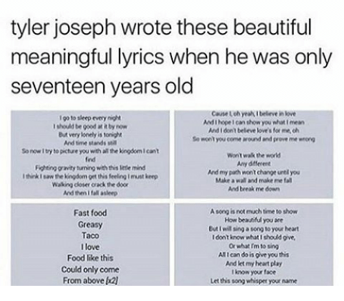 Fast Food Memes and Gravity tyler joseph wrote these beautiful meaningful lyrics when  sc 1 st  Me.me & Tyler Joseph Wrote These Beautiful Meaningful Lyrics When He Was ...