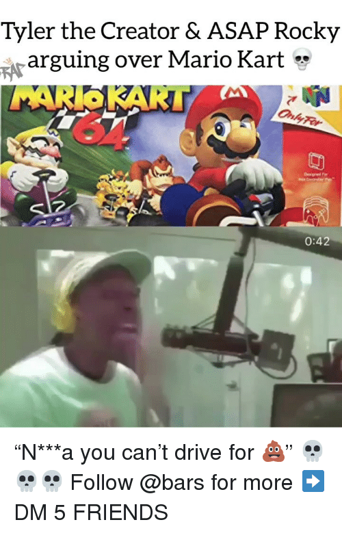 """Friends, Mario Kart, and Memes: Tyler the Creator & ASAP Rocky  rarguing over Mario Kart *  0:42 """"N***a you can't drive for 💩"""" 💀💀💀 Follow @bars for more ➡️ DM 5 FRIENDS"""