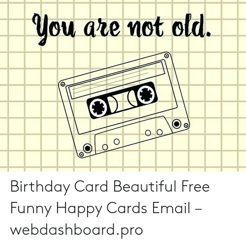Beautiful Birthday And Funny TYou Are Not Old ODI Card