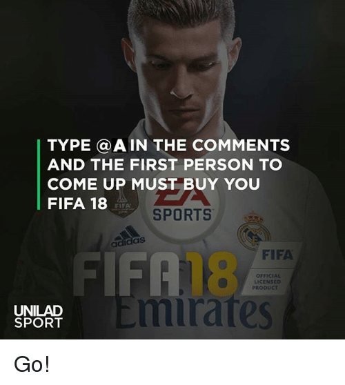 Adidas, Fifa, and Memes: TYPE @AIN THE COMMENTS  AND THE FIRST PERSON TO  COME UP MUST BUY YOU  FIFA 18  zm  SPORTS  FIFA  adidaS  FIFA  18  mirates  OFFICIAL  LICENSED  PRODUCT  UNILAD  SPORT Go!