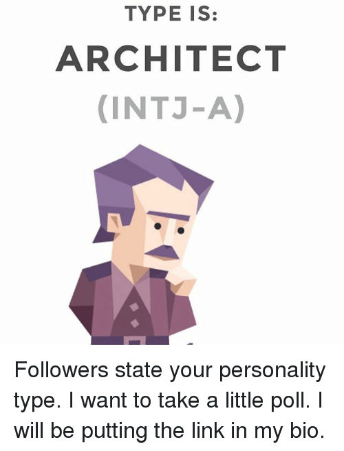 Memes, Link, and : TYPE IS: ARCHITECT (INTJ-A)