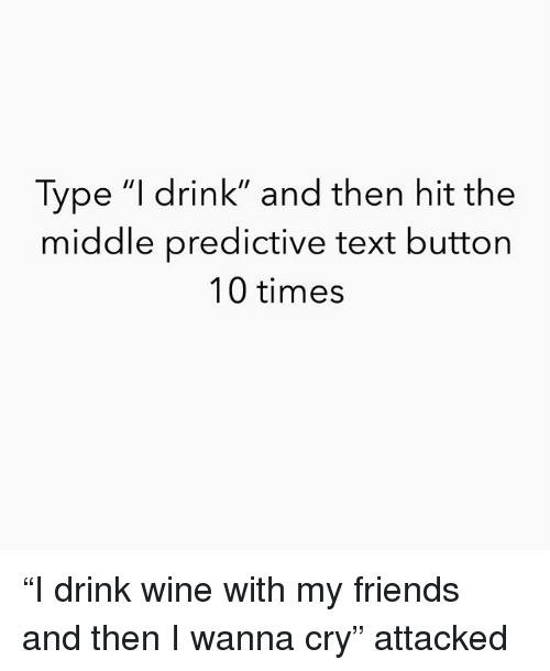 Type L Drink and Then Hit the Middle Predictive Text Button 10 Times