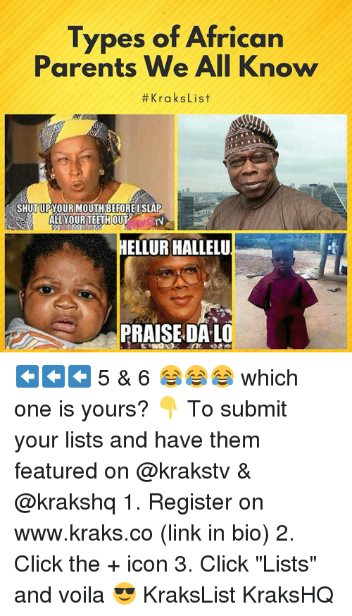 "Click, Memes, and Parents: Types of African  Parents We All Know  #KraksList  SHUT UPYOUR MOUTH BEFORE I SLAP  ALLYOURTEETHOUT '  HELLUR HALLELU  PRAISE DA-LO ⬅⬅⬅ 5 & 6 😂😂😂 which one is yours? 👇 To submit your lists and have them featured on @krakstv & @krakshq 1. Register on www.kraks.co (link in bio) 2. Click the + icon 3. Click ""Lists"" and voila 😎 KraksList KraksHQ"