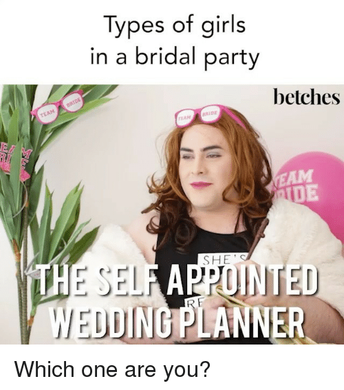 types of girls in a bridal party betches team bride 27439406 ✅ 25 best memes about bride bride memes,Meme Bridal
