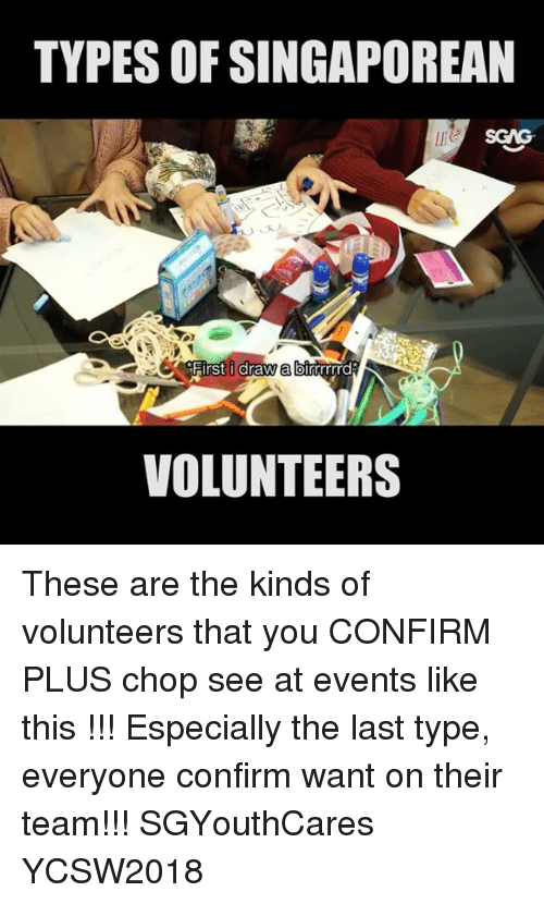 Memes, Link, and 🤖: TYPES OF SINGAPOREAN  Hirst i  draw a b  inmrrrrd  VOLUNTEERS These are the kinds of volunteers that you CONFIRM PLUS chop see at events like this <link in bio>!!! Especially the last type, everyone confirm want on their team!!! SGYouthCares YCSW2018