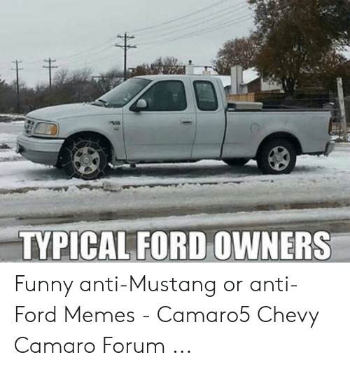 Typical Ford Owners Funny Anti Mustang Or Anti Ford Memes Camaro5