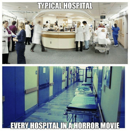 Memes, Hospital, and Movie: TYPICAL HOSPITAL  EVERY HOSPITAL IN AHORROR MOVIE