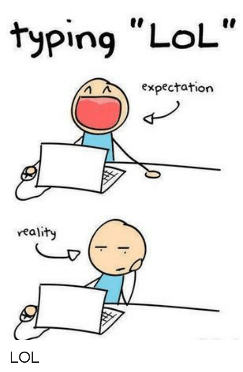 typing lol expectation n a reality lol meme on me me