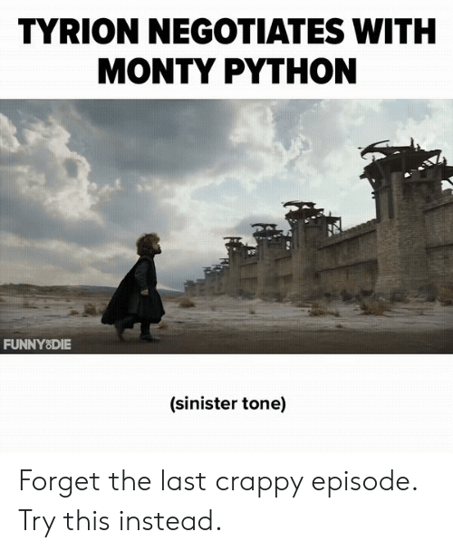 Sinister, Python, and Monty Python: TYRION NEGOTIATES WITH  MONTY PYTHON  FUNNY8DIE  (sinister tone)