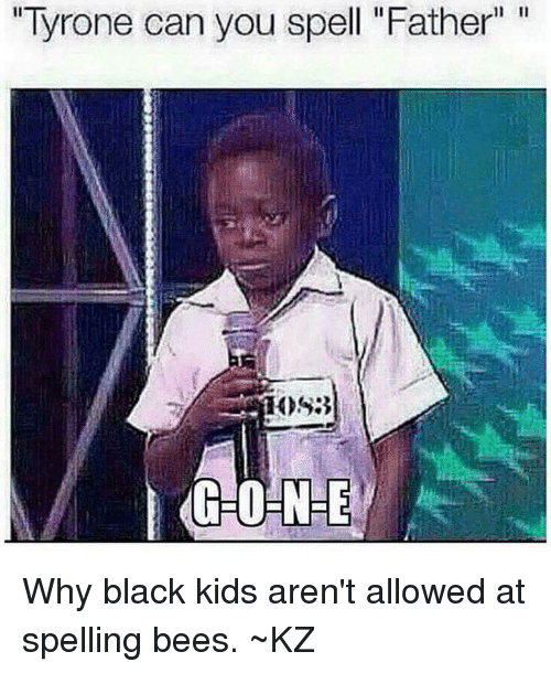 Tyrone Can You Spell Father GHOENEE Why Black Kids Aren't ...