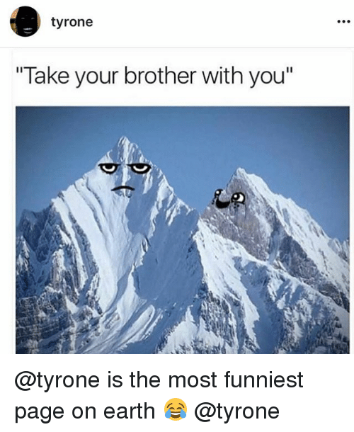 """Funny, Earth, and Page: tyrone  Take your brother with you"""" @tyrone is the most funniest page on earth 😂 @tyrone"""